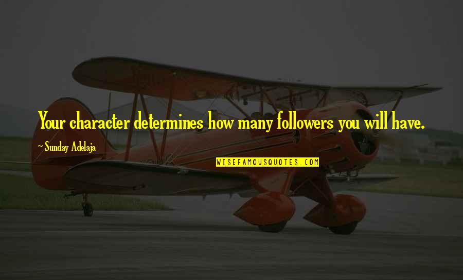 The Unanswerable Quotes By Sunday Adelaja: Your character determines how many followers you will