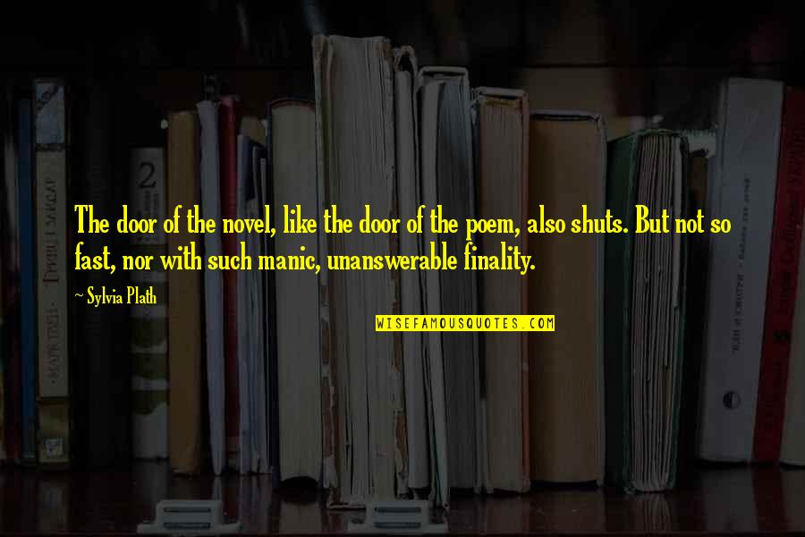 The Unanswerable Quotes By Sylvia Plath: The door of the novel, like the door