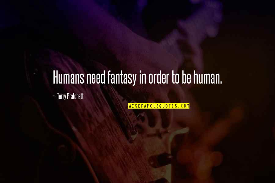 The Unanswerable Quotes By Terry Pratchett: Humans need fantasy in order to be human.