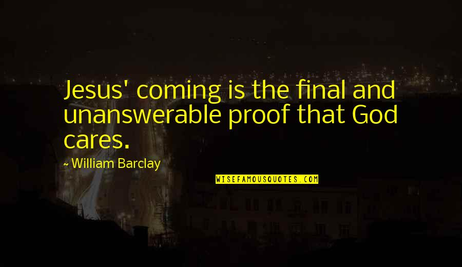 The Unanswerable Quotes By William Barclay: Jesus' coming is the final and unanswerable proof