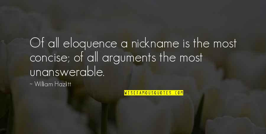 The Unanswerable Quotes By William Hazlitt: Of all eloquence a nickname is the most