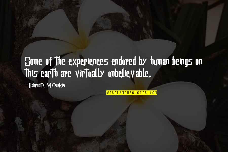 The Unbelievable Quotes By Aphrodite Matsakis: Some of the experiences endured by human beings