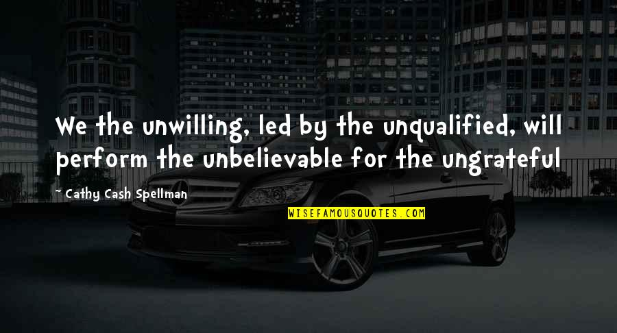 The Unbelievable Quotes By Cathy Cash Spellman: We the unwilling, led by the unqualified, will