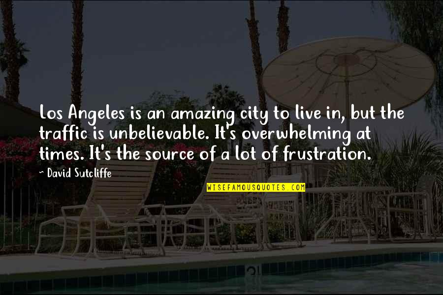 The Unbelievable Quotes By David Sutcliffe: Los Angeles is an amazing city to live