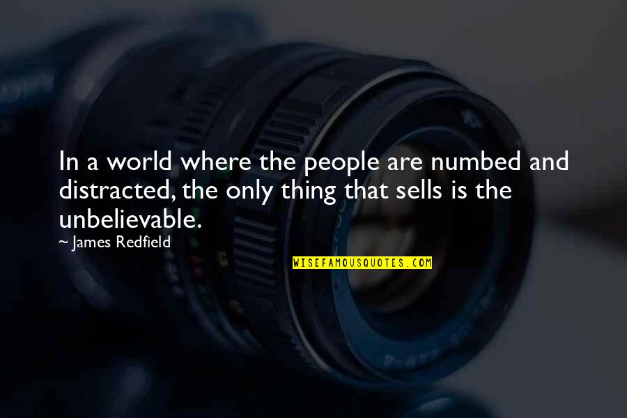 The Unbelievable Quotes By James Redfield: In a world where the people are numbed