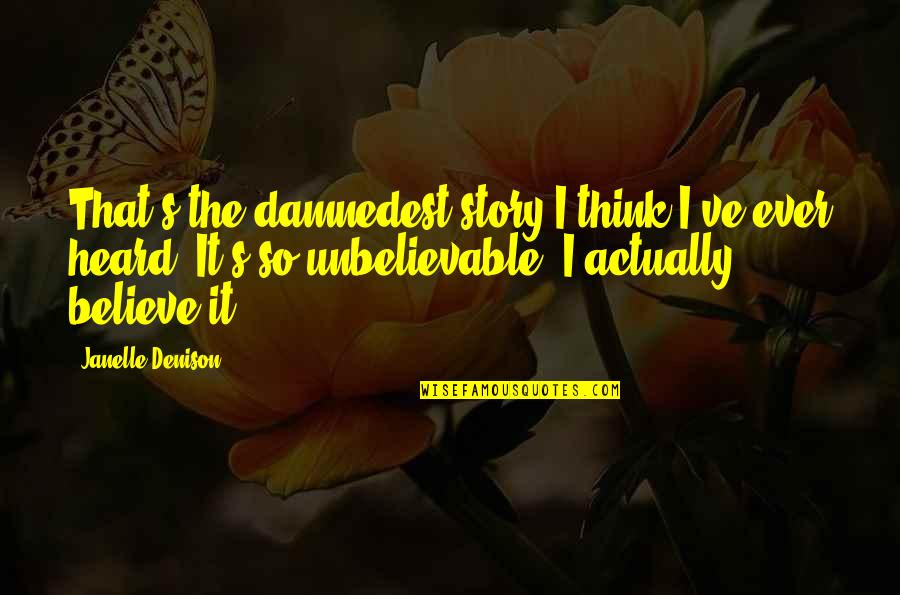 The Unbelievable Quotes By Janelle Denison: That's the damnedest story I think I've ever