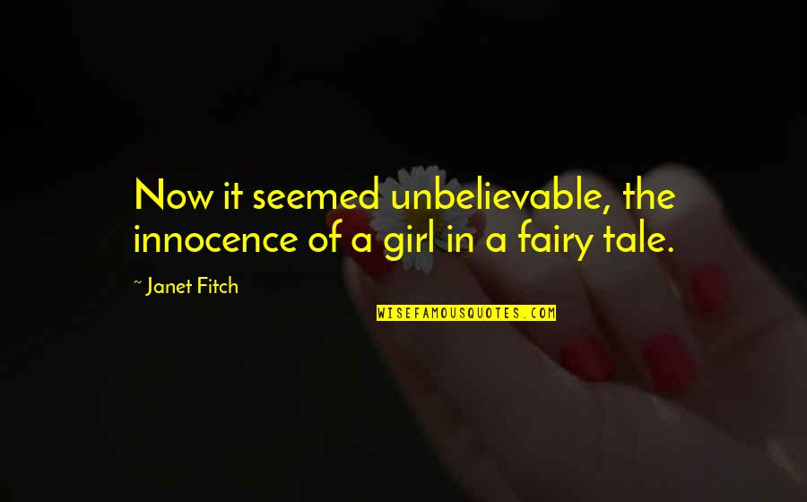 The Unbelievable Quotes By Janet Fitch: Now it seemed unbelievable, the innocence of a