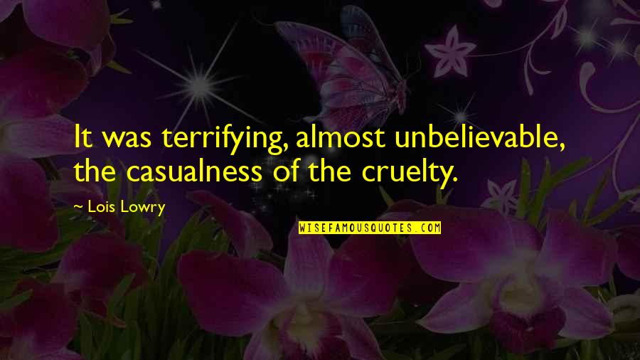 The Unbelievable Quotes By Lois Lowry: It was terrifying, almost unbelievable, the casualness of