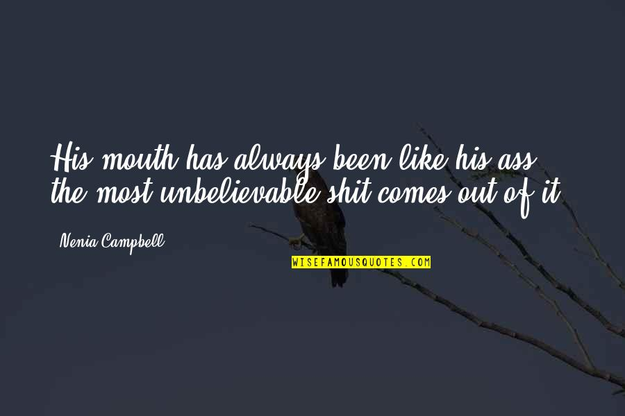 The Unbelievable Quotes By Nenia Campbell: His mouth has always been like his ass