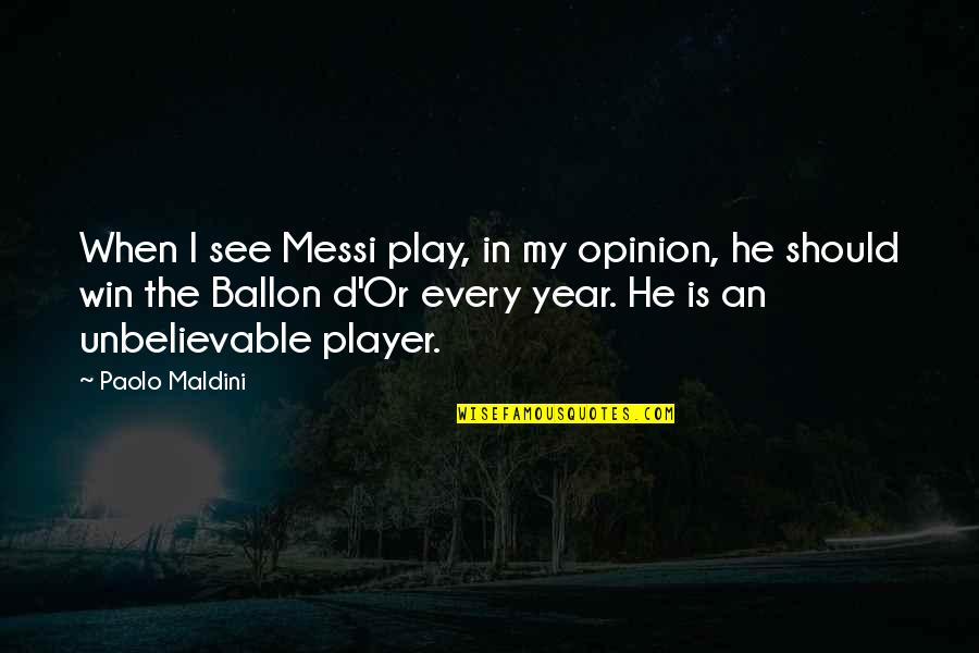 The Unbelievable Quotes By Paolo Maldini: When I see Messi play, in my opinion,