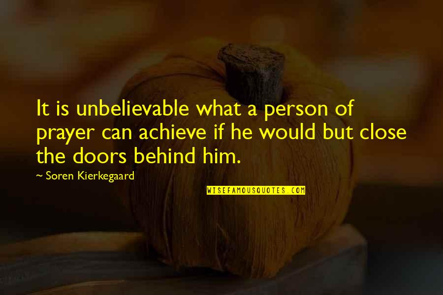 The Unbelievable Quotes By Soren Kierkegaard: It is unbelievable what a person of prayer