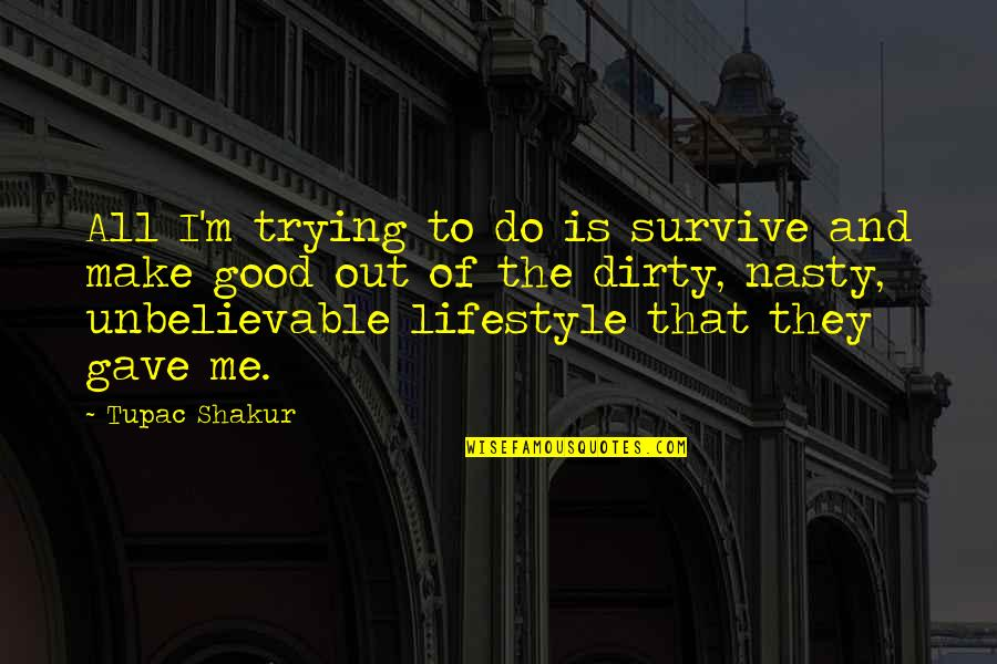 The Unbelievable Quotes By Tupac Shakur: All I'm trying to do is survive and