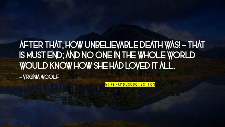 The Unbelievable Quotes By Virginia Woolf: After that, how unbelievable death was! - that