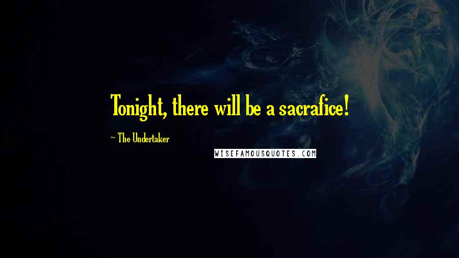 The Undertaker quotes: Tonight, there will be a sacrafice!