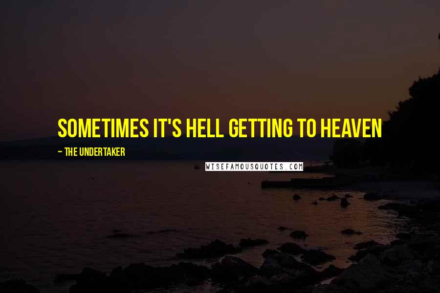The Undertaker quotes: Sometimes it's hell getting to heaven