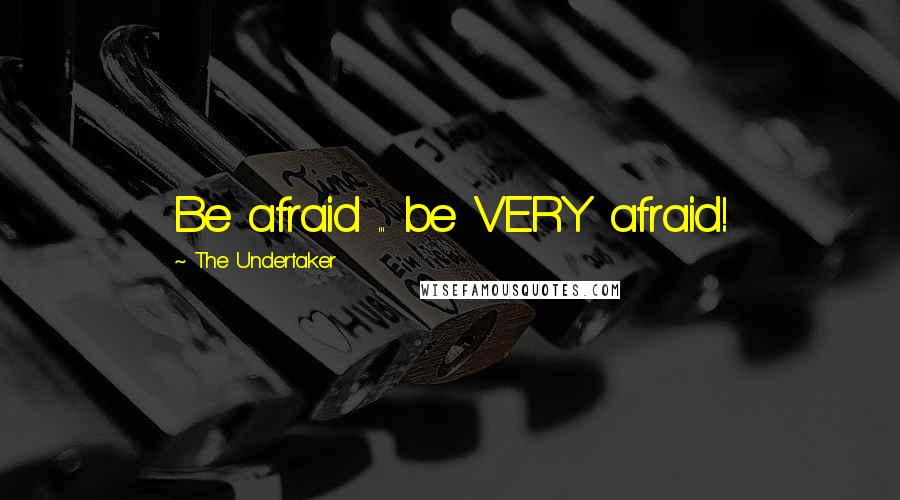 The Undertaker quotes: Be afraid ... be VERY afraid!