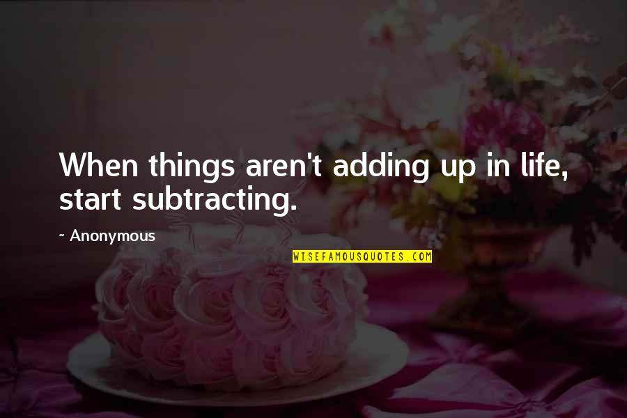 The Unforgiving Minute Quotes By Anonymous: When things aren't adding up in life, start