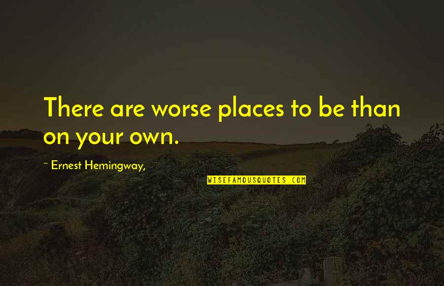 The Unforgiving Minute Quotes By Ernest Hemingway,: There are worse places to be than on