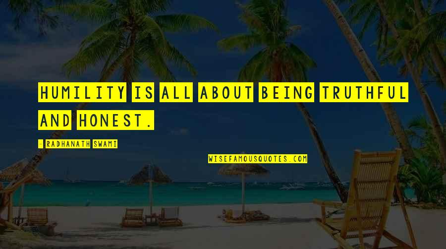 The Unforgiving Minute Quotes By Radhanath Swami: Humility is all about being truthful and honest.