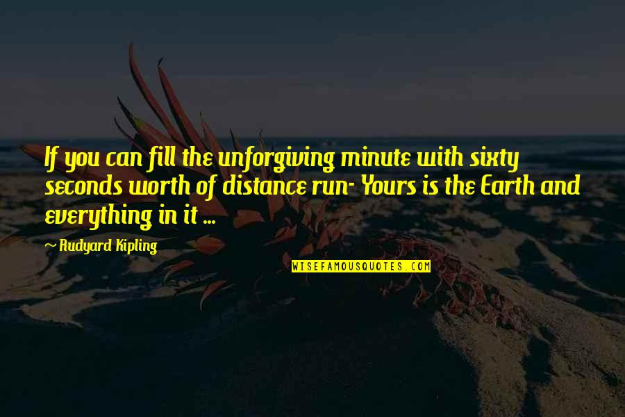 The Unforgiving Minute Quotes By Rudyard Kipling: If you can fill the unforgiving minute with
