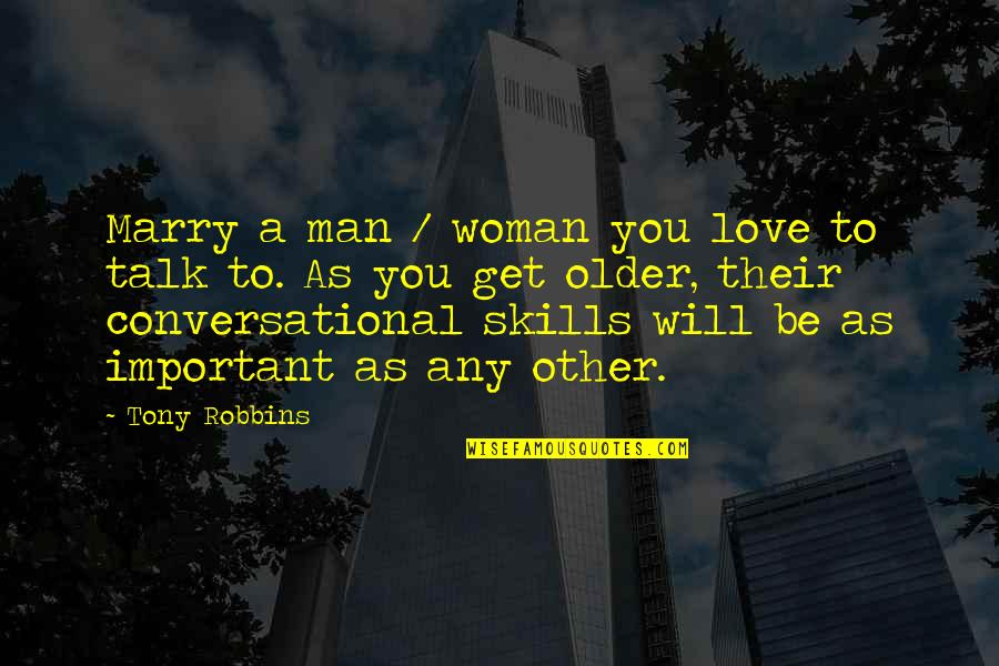 The Unforgiving Minute Quotes By Tony Robbins: Marry a man / woman you love to