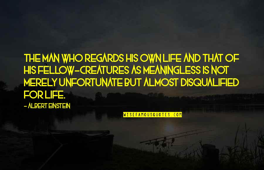 The Unfortunate Quotes By Albert Einstein: The man who regards his own life and