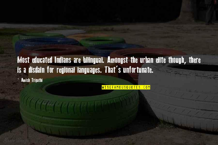 The Unfortunate Quotes By Amish Tripathi: Most educated Indians are bilingual. Amongst the urban