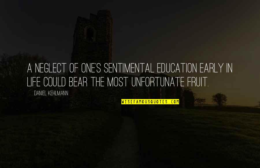 The Unfortunate Quotes By Daniel Kehlmann: A neglect of one's sentimental education early in