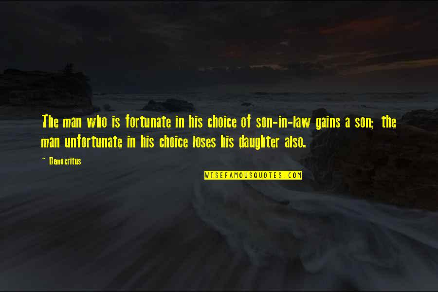 The Unfortunate Quotes By Democritus: The man who is fortunate in his choice