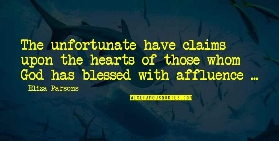 The Unfortunate Quotes By Eliza Parsons: The unfortunate have claims upon the hearts of