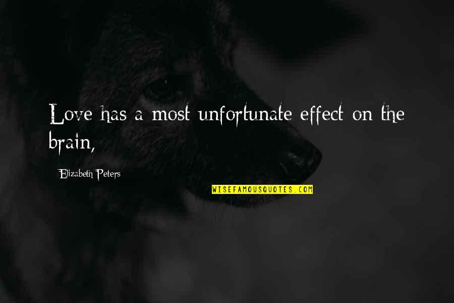 The Unfortunate Quotes By Elizabeth Peters: Love has a most unfortunate effect on the