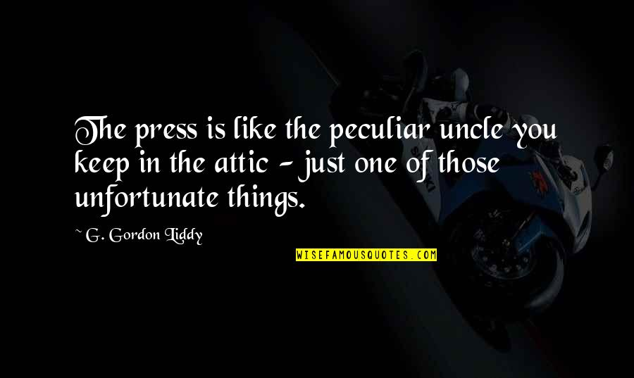 The Unfortunate Quotes By G. Gordon Liddy: The press is like the peculiar uncle you