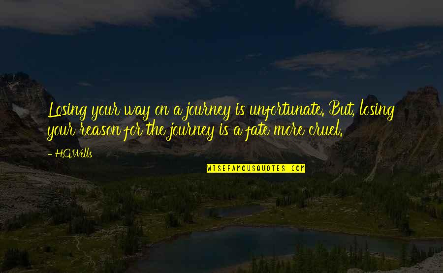 The Unfortunate Quotes By H.G.Wells: Losing your way on a journey is unfortunate.
