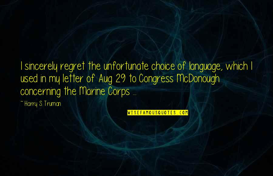The Unfortunate Quotes By Harry S. Truman: I sincerely regret the unfortunate choice of language,