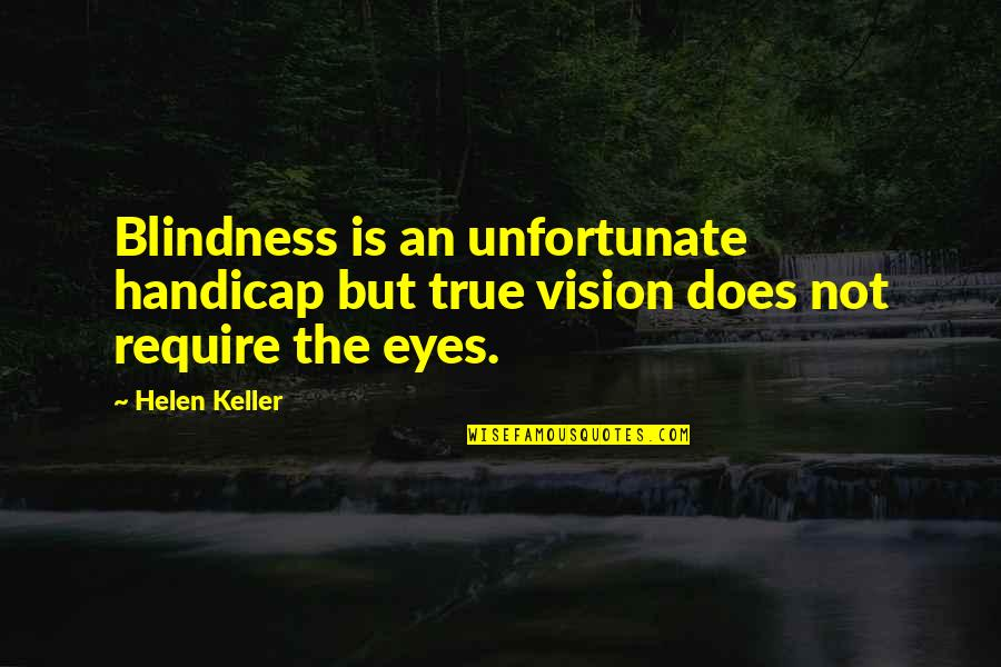 The Unfortunate Quotes By Helen Keller: Blindness is an unfortunate handicap but true vision