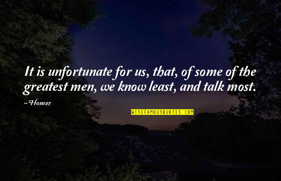 The Unfortunate Quotes By Homer: It is unfortunate for us, that, of some