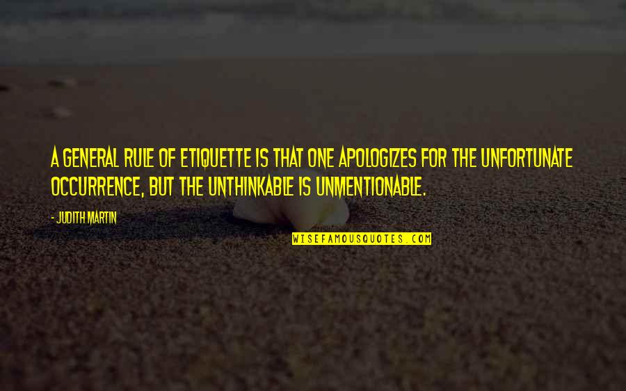 The Unfortunate Quotes By Judith Martin: A general rule of etiquette is that one