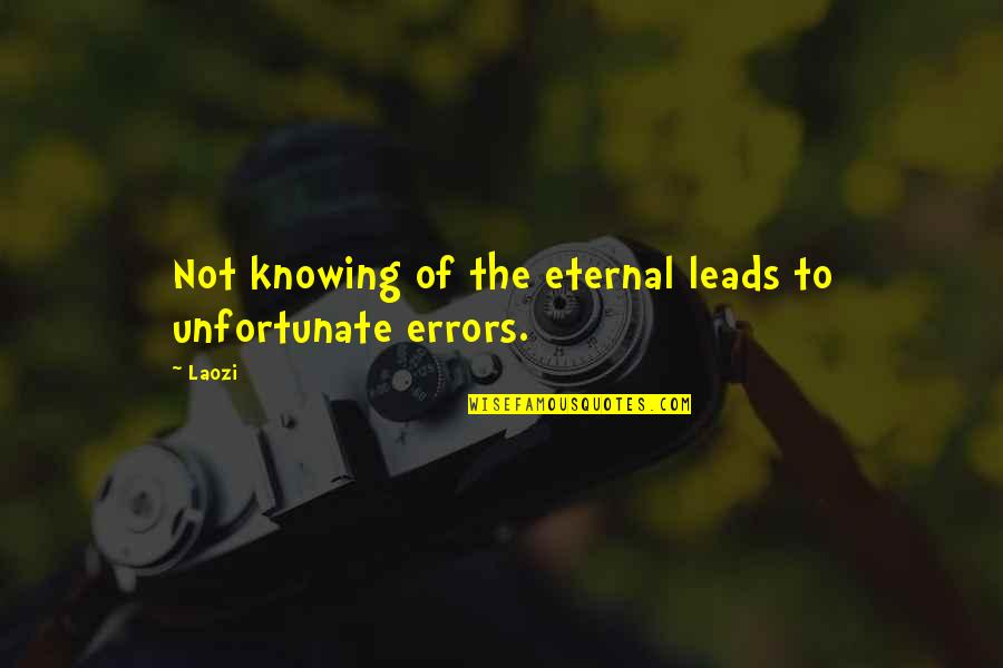 The Unfortunate Quotes By Laozi: Not knowing of the eternal leads to unfortunate