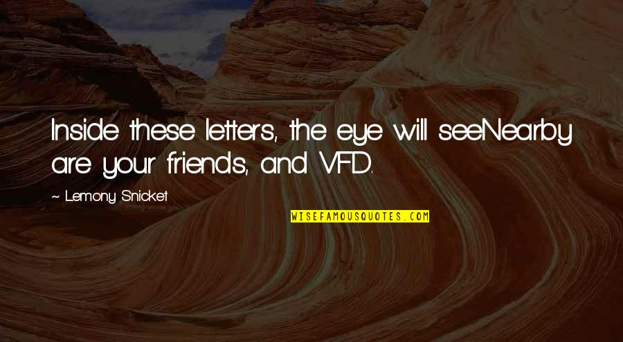 The Unfortunate Quotes By Lemony Snicket: Inside these letters, the eye will seeNearby are