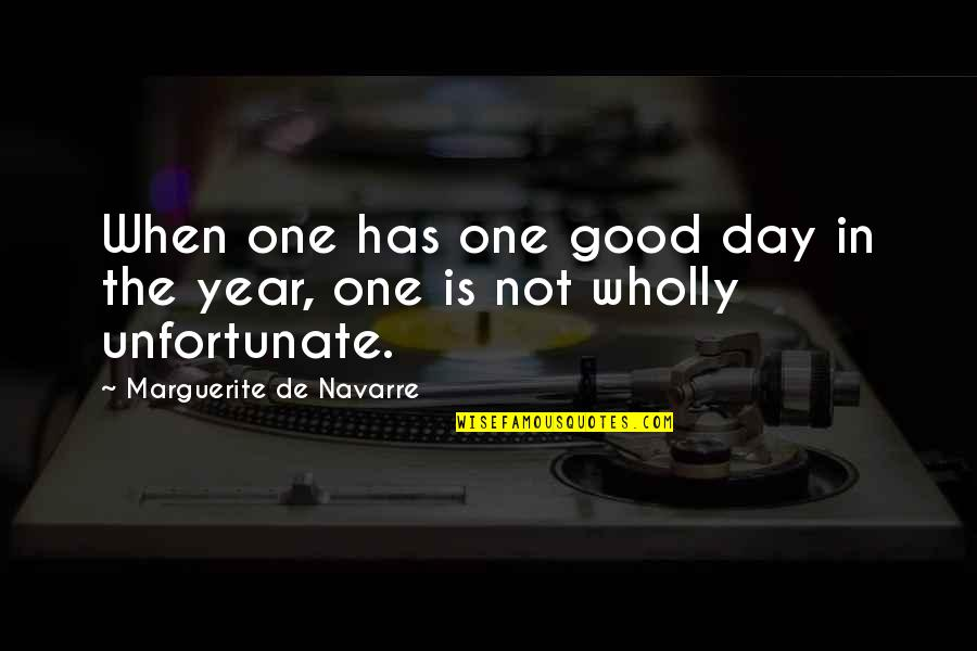 The Unfortunate Quotes By Marguerite De Navarre: When one has one good day in the
