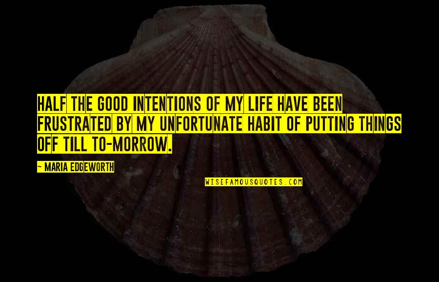 The Unfortunate Quotes By Maria Edgeworth: Half the good intentions of my life have