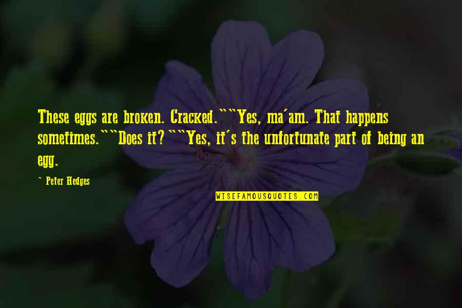 "The Unfortunate Quotes By Peter Hedges: These eggs are broken. Cracked.""""Yes, ma'am. That happens"
