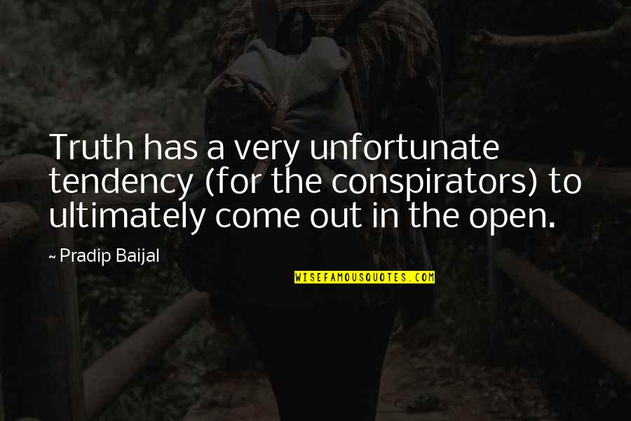The Unfortunate Quotes By Pradip Baijal: Truth has a very unfortunate tendency (for the