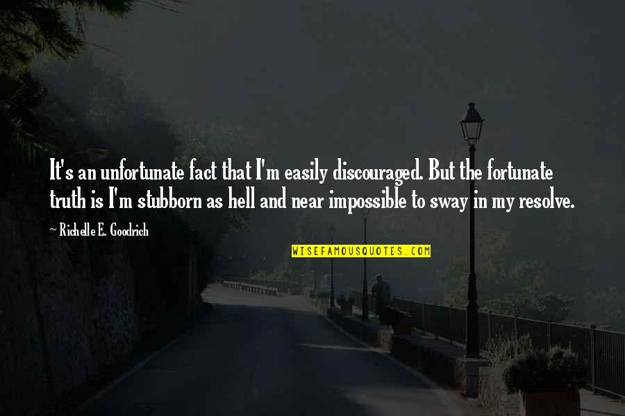 The Unfortunate Quotes By Richelle E. Goodrich: It's an unfortunate fact that I'm easily discouraged.