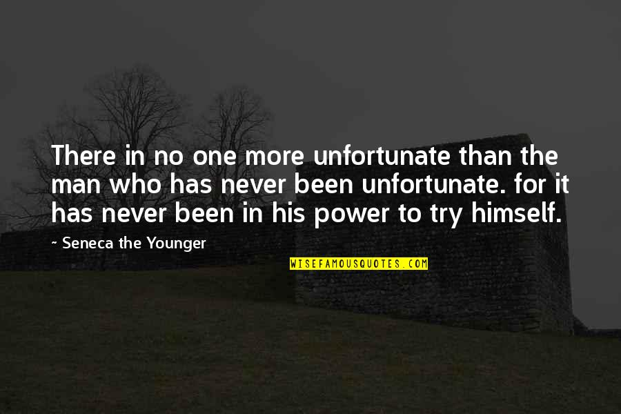 The Unfortunate Quotes By Seneca The Younger: There in no one more unfortunate than the
