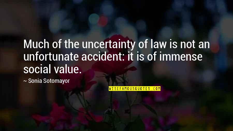 The Unfortunate Quotes By Sonia Sotomayor: Much of the uncertainty of law is not