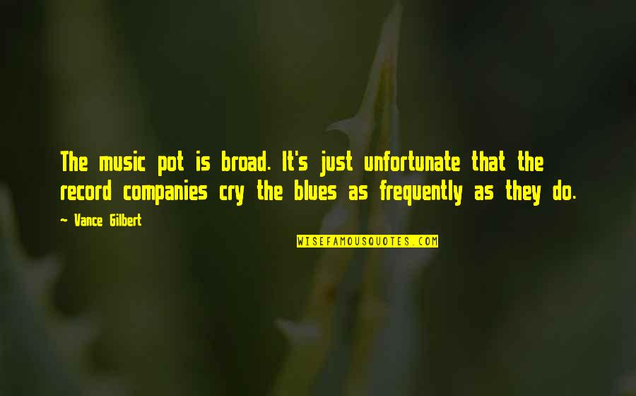 The Unfortunate Quotes By Vance Gilbert: The music pot is broad. It's just unfortunate