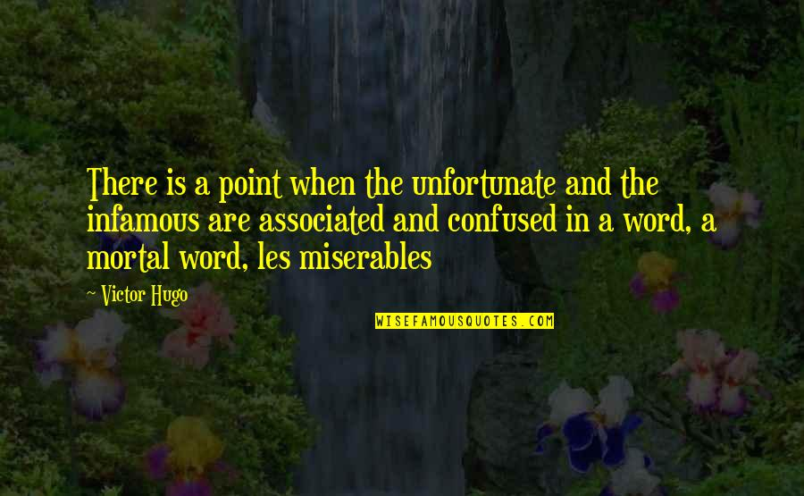 The Unfortunate Quotes By Victor Hugo: There is a point when the unfortunate and
