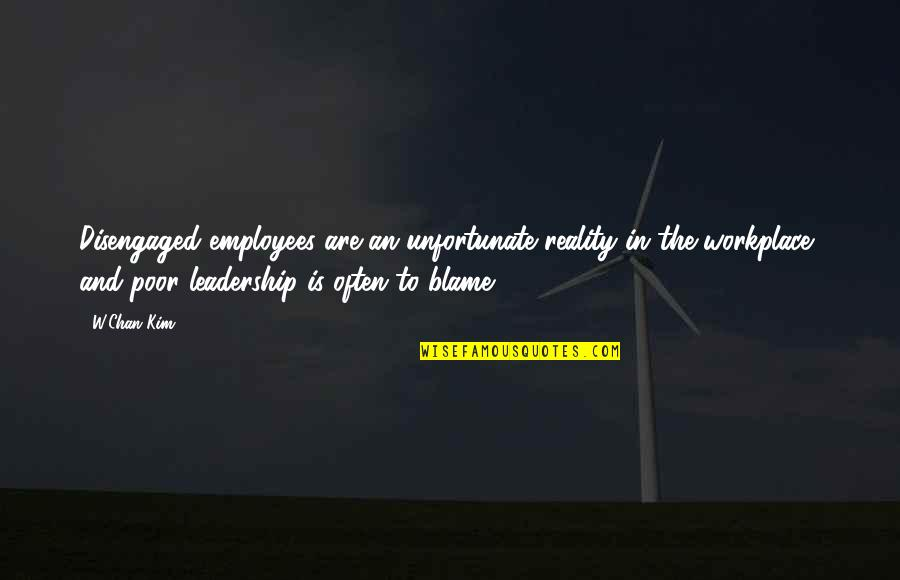 The Unfortunate Quotes By W.Chan Kim: Disengaged employees are an unfortunate reality in the