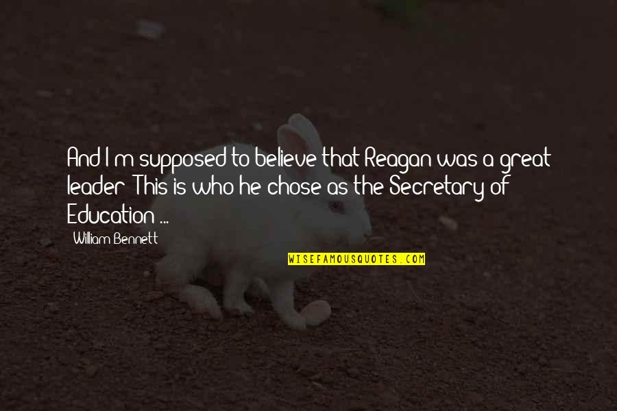 The Unfortunate Quotes By William Bennett: And I'm supposed to believe that Reagan was